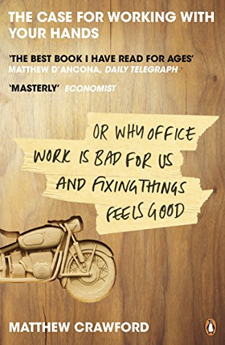 9780141047294: The Case for Working with Your Hands: Or Why Office Work is Bad for Us and Fixing Things Feels Good