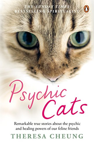 Psychic Cats: Remarkable True Stories About The Psychic And Healing Power Of: Cheung, Theresa