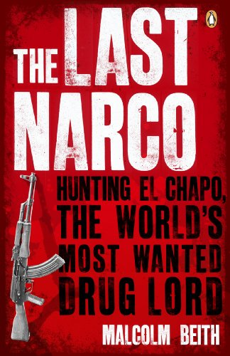 9780141048390: The Last Narco: Hunting El Chapo, the World's Most-Wanted Drug Lord