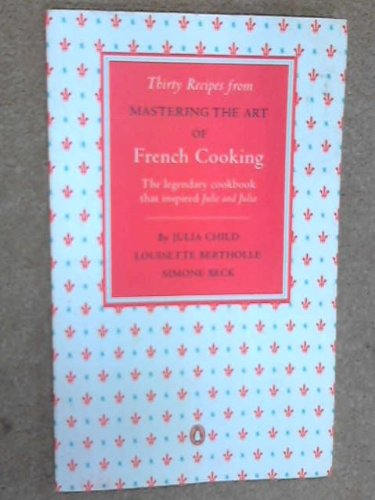 Thirty Recipes from MASTERING THE ART OF: Child, J et