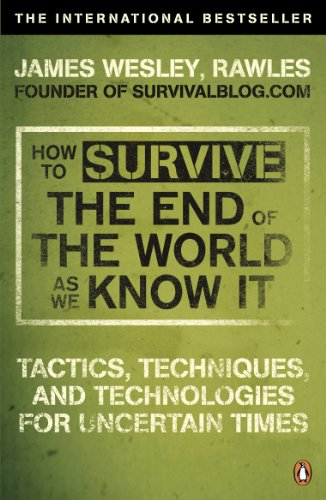 9780141049335: How to Survive the End of the World as We Know It: Tactics, Techniques and Technologies for Uncertain Times. James Wesley, Rawles [Sic]