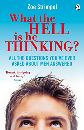 9780141049380: What the Hell is He Thinking?: All the Questions You've Ever Asked About Men Answered