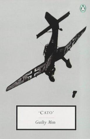 Guilty Men (Penguin Twentieth Century Classics): Cato