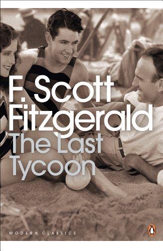 The Last Tycoon (Penguin Modern Classics): Scott Fitzgerald, F.