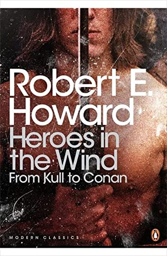9780141189437: Heroes in the Wind: From Kull to Conan: The Best of Robert E. Howard (Penguin Modern Classics)
