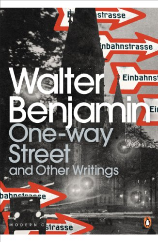 One-Way Street and Other Writings (Penguin Modern: Benjamin, Walter