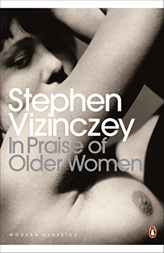 9780141192062: In Praise of Older Women The Amorous Recollections of Andras Vajda by Vizinczey, Stephen ( Author ) ON Mar-04-2010, Paperback