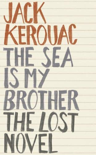 Sea Is My Brother The Lost Novel: Jack Kerouac