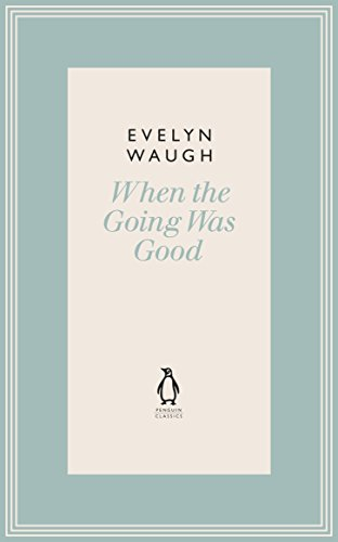 9780141193632: When the Going Was Good (16) (Penguin Classics Waugh 16)