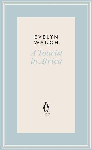 A Tourist In Africa (Penguin Classics Waugh 21): Evelyn Waugh