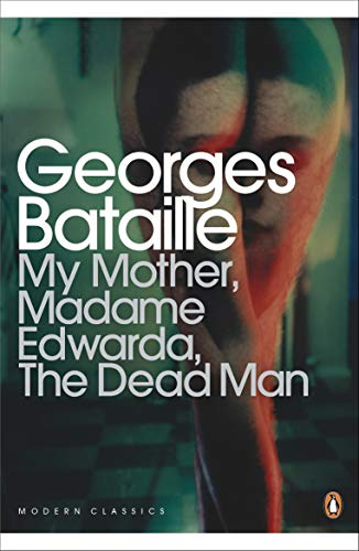 My Mother, Madame Edwarda, The Dead Man (Penguin Modern Classics): Bataille, Georges