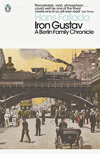 Iron Gustav: A Berlin Family Chronicle (Penguin: Hans Fallada