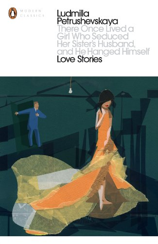 9780141198583: There Once Lived a Girl Who Seduced Her Sister's Husband, And He Hanged Himself: Love Stories (Penguin Modern Classics)