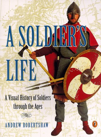9780141300764: A Soldier's Life: A Visual History of Soldiers Through the Ages (Puffin Nonfiction)