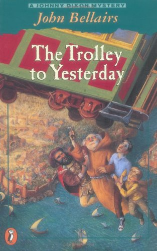 The Trolley to Yesterday (Johnny Dixon) (9780141300924) by John Bellairs