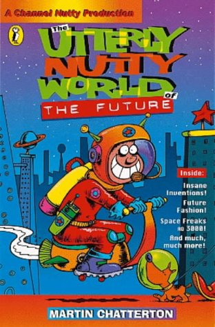 9780141304465: The Utterly Nutty World of the Future (A Channel Nutty Production)