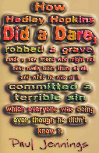 9780141306117: How Hedley Hopkins Did A Dare, Robbed A Grave, Made A New Friend Who Might Not Really Have Been There At All And While He Was At It Committed A Terrible Sin ... Was Doing Even Though He Didn't Know It