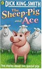 The Sheep-pig and Ace: King-Smith, Dick