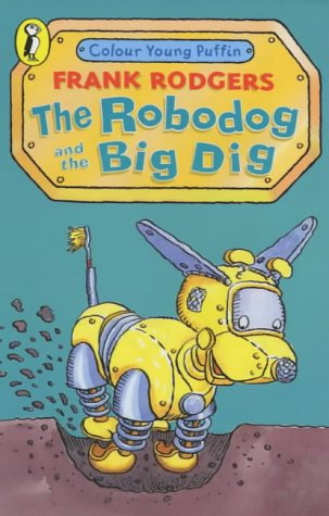 9780141310312: The Robodog and the Big Dig (Colour Young Puffin)