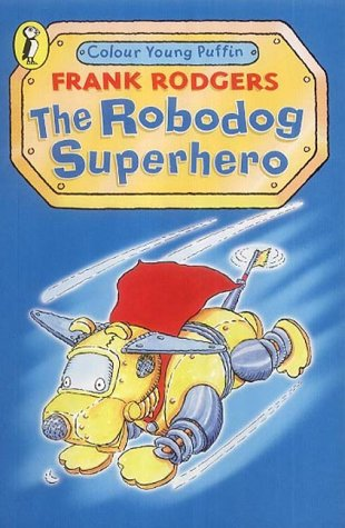 9780141310329: The Robodog: Superhero (Colour Young Puffin)
