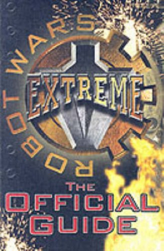 "Robot Wars"" Extreme: Bk 2: The Official Guide"