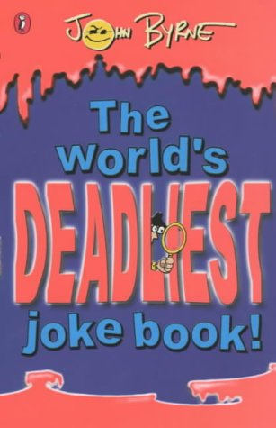 The World's Deadliest Joke Book (Puffin jokes, games, puzzles) (0141313595) by John Byrne