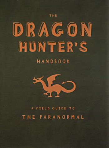 9780141314860: The Dragon Hunter's Handbook: A Field Guide to the Paranormal