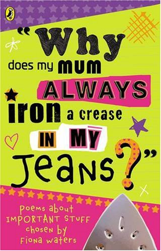 9780141315294: Why Does My Mum Always Iron A Crease In My Jeans?: Poems About Important Stuff Chosen By Fiona Waters (Puffin poetry)