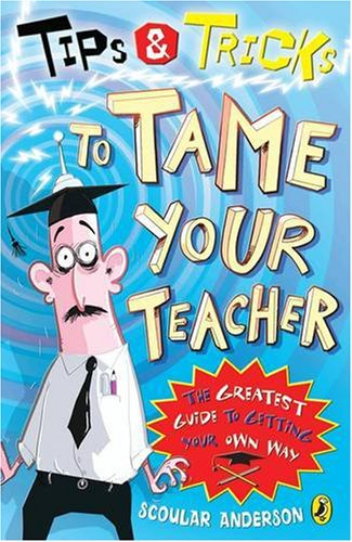 9780141316642: How to Tame Your Teacher: The Greatest Guide to Getting Your Own Way.