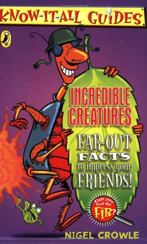 9780141319759: Incredible Creatures: Far-out Facts to Impress Your Friends! (Know-it-all Guides)