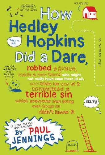 9780141320434: How Hedley Hopkins Did A Dare, Robbed A Grave, Made A New Friend Who Might Not Really Have Been There At All And While He Was At It Committed A Terrible Sin ... Was Doing Even Though He Didn't Know It
