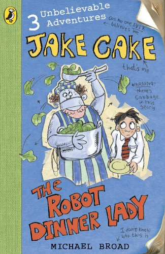 9780141320885: Unbelievable Adventures of Jake Cake #3 Robot Dinner Lady