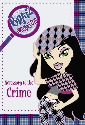 9780141321196: Accessory to the Crime (Bratz Clued In!)