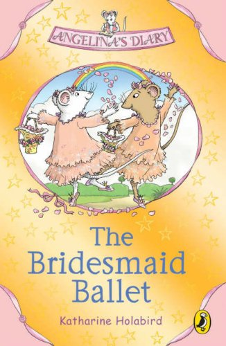 Angelina's Diary: The Bridesmaid Ballet (Angelinas Diary) (0141321253) by Katharine Holabird