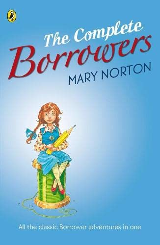"9780141322704: The Complete Borrowers: ""The Borrowers""; ""The Borrowers Afield""; ""The Borrowers Afloat""; ""The Borrowers Aloft""; ""The Borrowers Avenged""; ""Poor Stainless"""