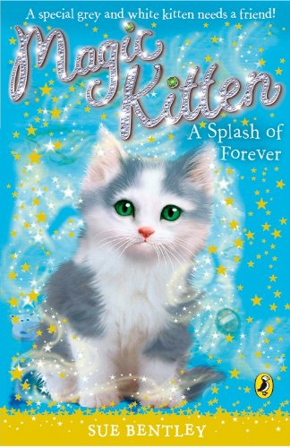 Magic Kitten: A Splash of Forever: Bentley, Sue