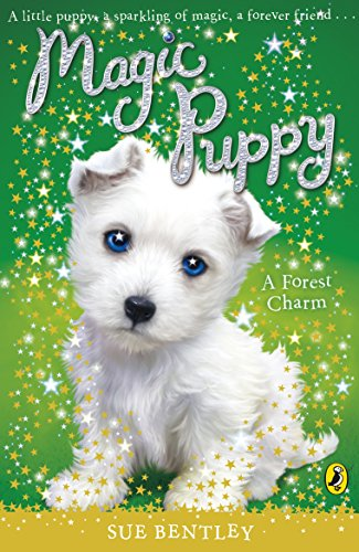 Magic Puppy: A Forest Charm: Bentley, Sue