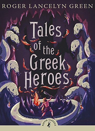 Tales of the Greek Heroes (Puffin Classics): Roger Lancelyn Green
