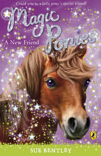 Magic Ponies: A New Friend: Bentley, Sue