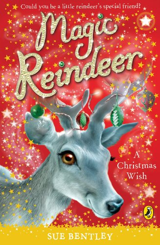 Magic Reindeer: A Christmas Wish: Bentley, Sue