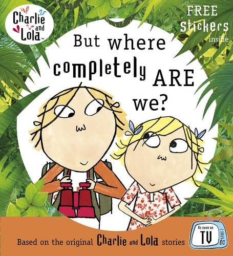 9780141331515: Charlie and Lola: But Where Completely Are We? (Charlie & Lola)