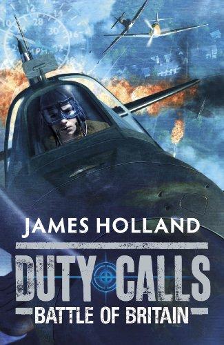 Duty Calls: Battle of Britain: World War 2 Fiction: Holland, James