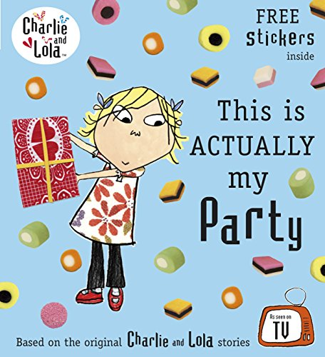 9780141333748: Charlie and Lola: This is Actually My Party