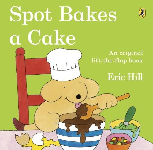 9780141334868: Spot Bakes a Cake. Eric Hill