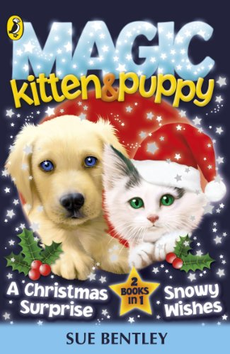 Magic Kitten and Magic Puppy: A Christmas: Bentley, Sue