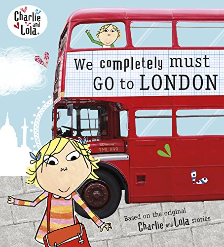 9780141342924: Charlie and Lola: We Completely Must Go to London