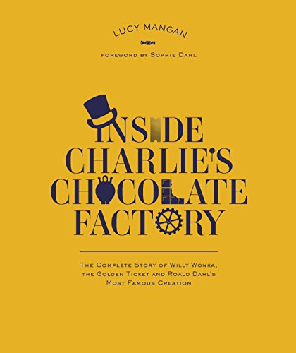 9780141350776: Inside Charlie's Chocolate Factory: the complete story of Willy Wonka, the golden ticket and Roald Dahl's most famous creation