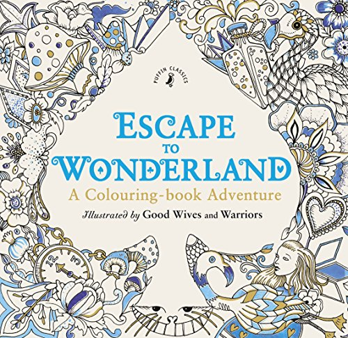 Escape to Wonderland: A Colouring Book Adventure: Good Wives and Warriors