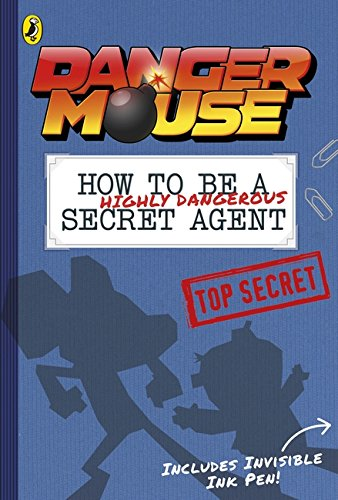 9780141366869: Danger Mouse: How to be a (Highly Dangerous) Secret Agent: Includes Invisible Ink Pen