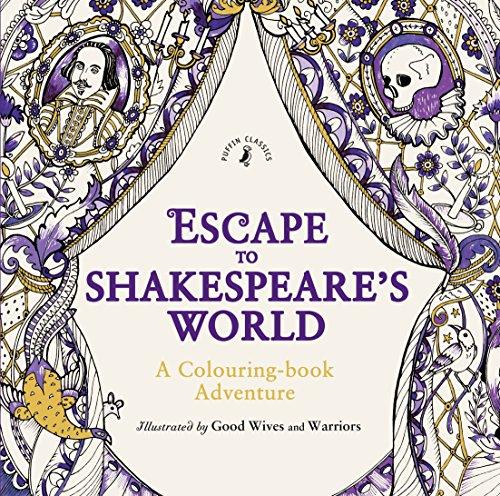 Escape to Shakespeare's World: A Colouring Book Adventure: Shakespeare, William